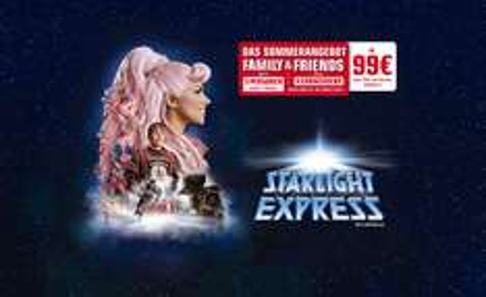 """ STARLIGHT EXPRESS "" 5 Musical Tickets (mind.2 Kinder bis 14J.) oder 4 Erw. ab 99€"