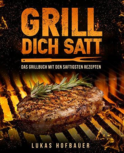 """[amazon.de] (eBook/Kindle) """"Grill Dich Satt: Das Grillbuch mit den saftigsten Rezepten"""""""