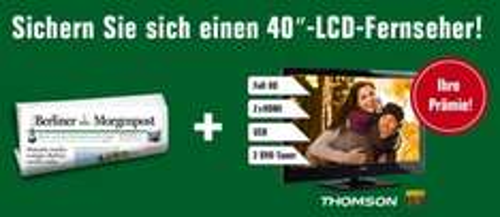 1 Jahr Berliner Morgenpost + 40 Zoll-LCD-Thomson TV als Prämien ( effktv. 11,80 € Abokosten im Jahr )