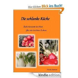 Die schlanke Küche - Kalorienarm kochen für ein leichtes Leben [Kindle Edition]