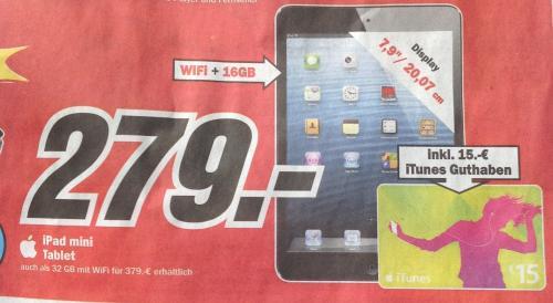 iPad Mini 16gb wifi + 15€ iTunes Gutschein für 279€ Mediamarkt Magdeburg Bördepark; 32gb für 379€