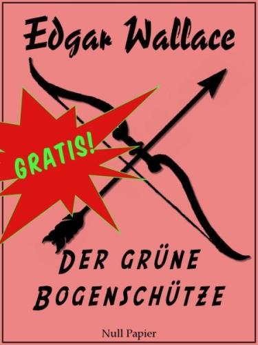 "Kostenlos eBook: ""Edgar Wallace - Der grüne Bogenschütze"" [Kindle Edition]"