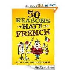 50 Reasons to Hate the French [Kindle Edition] (engl.)