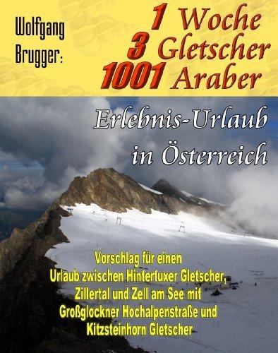 Kostenlos + gratis: Ebook: 1 Woche, 3 Gletscher, 1001 Araber: Erlebnis - Urlaub in Österreich