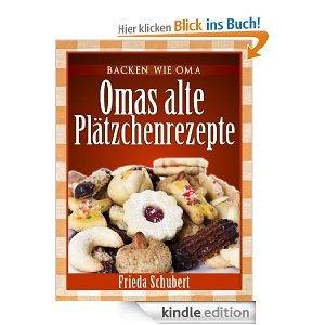 Es geht langsam los! Plätzchen und Kekse backen: Omas alte Plätzchenrezepte (Backen wie Oma) [Kindle Edition]