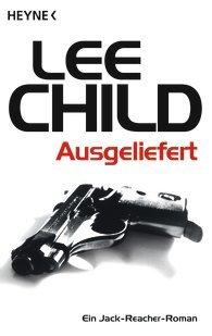 """Lee Child """"Ausgeliefert"""" Ein Jack-Reacher-Roman [Kindle-Edition] Deal der Woche @amazon.de"""