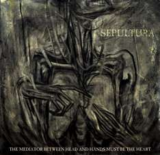Sepultura - The Mediator Between Head And Hands Must Be The Heart kostenlos anhören