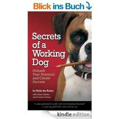Secrets of a Working Dog: Unleash Your Potential and Create Success [Kindle Edition]