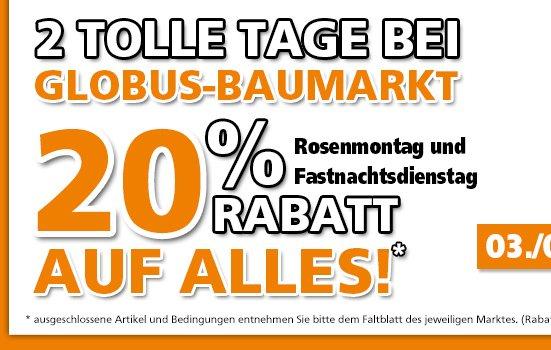 20 % auf Alles! Globus Baumarkt -Bundesweit- am 3./4.März