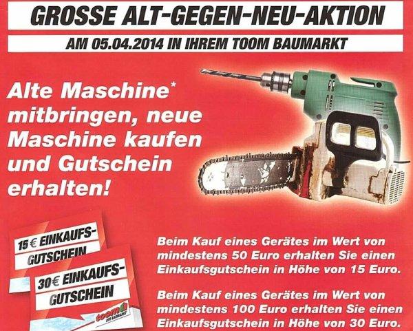[TOOM] am 05.04.2014, ALT GEGEN NEU .Neue Maschine kaufen und Gutschein erhalten