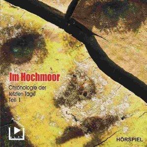 Die Chronologie der letzten Tage - Folge 1: Im Hochmoor (Hörspiel)
