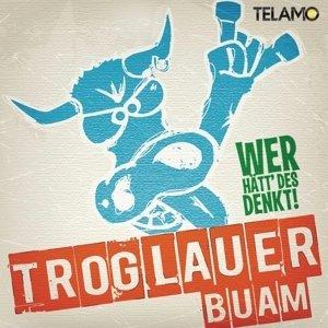 Neues Album  - Troglauer Buam - Wer hätt des denkt!? - MM Bayreuth
