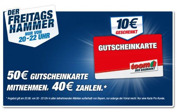 [toom Baumarkt] 50 Euro Gutscheinkarte für 40 Euro - nur am 22.08. (20-22h)
