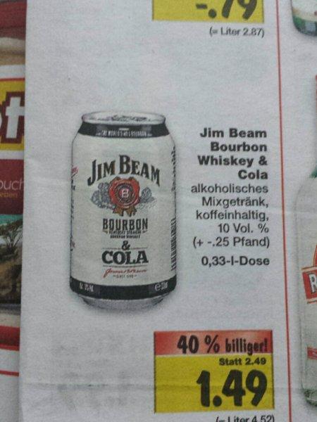 Jim Beam & Cola 0,33ml Dose für 1.49€ Kaufland Papenburg ab 18.08.2014  ( evtl .bundesweit )