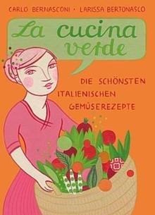 La cucina verde - Die schönsten italienischen Gemüserezepte