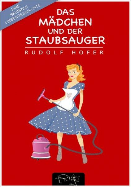 (eBook, ePUB/Kindle) Das Mädchen und der Staubsauger – Eine skurrile Liebesgeschichte (Rudolf Hofer) kostenlos