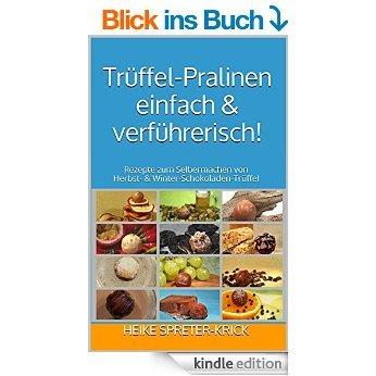 [Kindle eBook] Trüffel-Pralinen einfach & verführerisch!: Rezepte zum Selbermachen ...