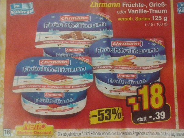 (lokal !?) NUR AM 27.12. : Ehrmann Früchte-, Grieß- oder Vanille-Traum versch. Sorten 125g [Netto ohne Hund]