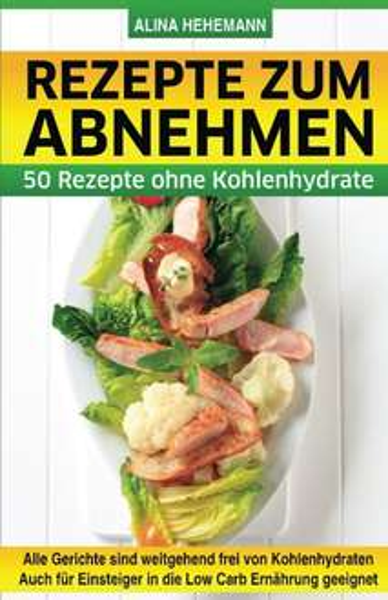 Kindle ebook: Rezepte zum Abnehmen: 50 Rezepte ohne Kohlenhydrate - für die Low Carb Ernährung geeignet