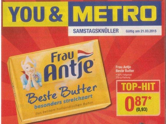 [Metro] Samstagsknüller nur am 21.03.2015 - Frau Antje Butter für 0,93 EUR/Brutto