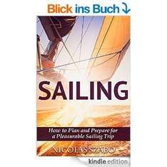 Segel Ebook: Sailing - How to Plan and Prepare for a Pleasurable Sailing Trip