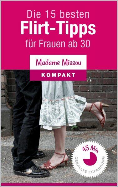 Die 15 besten Flirt-Tipps für Frauen ab 30 [Kindle Edition]
