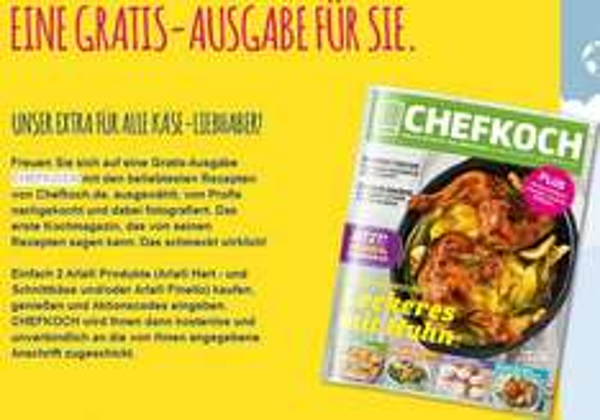 2 Arla® Aktions Produkte (Arla® Hart - und Schnittkäse und/oder Arla® Finello) kaufen = 1 Ausgabe Chefkoch gratis erhalten