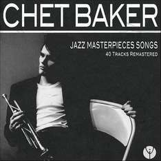 Chet Baker - Jazz Masterpieces Songs (40 Songs, Download)