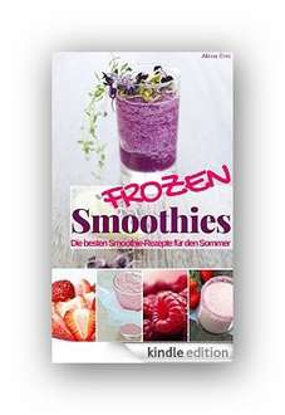 Passend zum Wetter:Amazon eBook:Frozen Smoothies: Die besten Smoothie-Rezepte für den Sommer