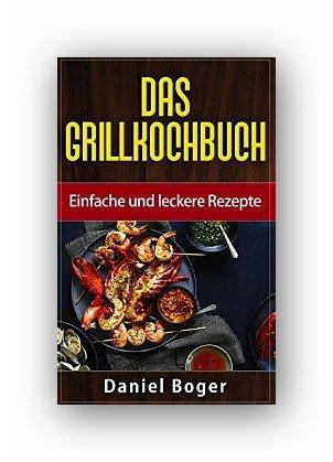 Kindle eBook:Das Grillkochbuch: Einfache und leckere Rezepte