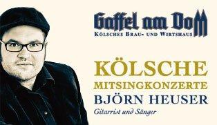 [Köln] Björn Heuser - Kölsche Tön - Kölsches Mitsingkonzert im Gaffel am Dom - 17. 7. 2015, 22:30 Uhr