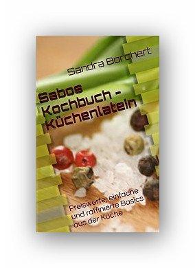 Kindle ebook:Sabos Kochbuch - Küchenlatein: Preiswerte, einfache und raffinierte Basics aus der Küche [Kindle Edition]