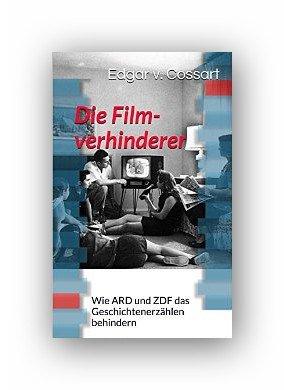 Amazon eBook:Die Filmverhinderer: Wie ARD und ZDF das Geschichtenerzählen behindern