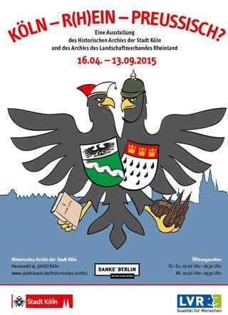"""Köln  : Ausstellung """"KÖLN - R(H)EIN - PREUSSISCH? am 13.9.2015 ab 10 Uhr - Eintritt frei  ( Historisches Archiv der Stadt Köln))"""