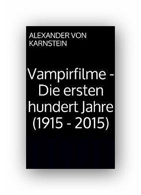 Ein eBook von Amazon für Filmfans:Vampirfilme - Die ersten hundert Jahre (1915 - 2015)