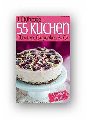 eBook von Amazon:1 Rührteig - 55 Kuchen, Torten, Cupcakes & Co.: Trendrezepte für Kuchen, Torten, Cupcakes, Muffins, Tassenkuchen & Eistorten