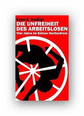 Amazon ebook:Die Unfreiheit des Arbeitslosen: Vier Jahre im Kölner Hartzodrom