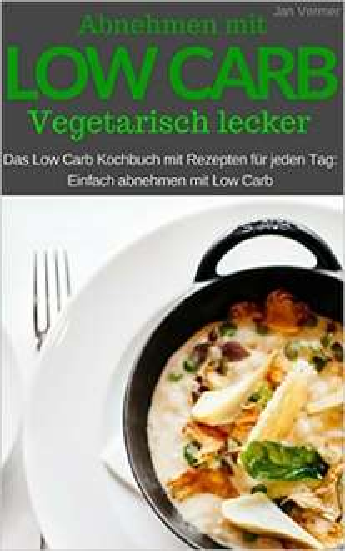 [AMAZON] Gratis Ebook - Low Carb Vegetarisch: Das Low Carb Kochbuch mit Rezepten für jeden Tag: einfach abnehmen mit Low Carb (inkl. Bonuskapitel aus Low Carb Ofengerichte) Kindle Edition