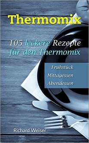 Thermomix: 105 leckere Rezepte für den Thermomix Kindle