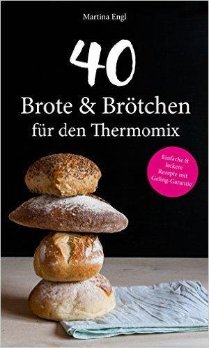 PREISFEHLER (Amazon Kindle) 40 Brote & Brötchen für den Thermomix: Einfache & leckere Rezepte mit Geling-Garantie (Backen, Gesund, Allergie, Abnehmen)