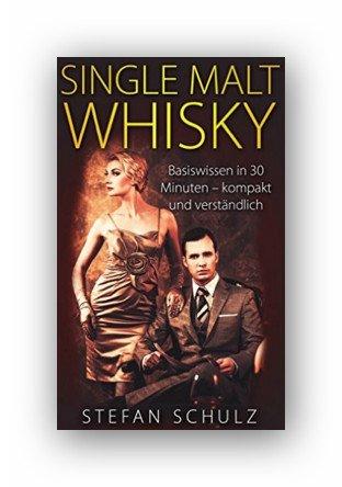 Kindle:Single Malt Whisky: Basiswissen in 30 Minuten - kompakt und verständlich