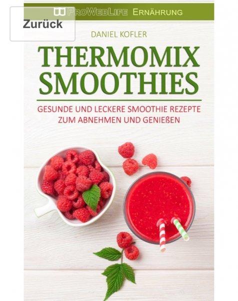 (Amazon Kindle) Thermomix Smoothies: Gesunde und leckere Smoothie Rezepte zum Abnehmen und Genießen (Thermomix Rezepte, Thermomix TM5, Smoothies, Thermomix Smoothie, Thermomix Kochbücher, Abnehmen mit dem Thermomix)