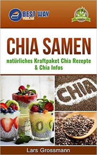 ( Amazon e-Book )  Chia Samen: natürliches Kraftpaket Chia Rezepte & Chia Infos (Superfoods 2) Kindle Edition