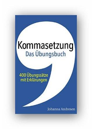 Kindle:Kommasetzung – Das Übungsbuch: 400 Übungssätze mit Erklärungen. Das Übungsbuch zum Crashkurs für Studierende
