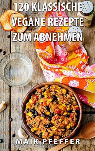 [Kindle] eBook statt 9,99 für 0,00€ 120 Klassische Vegane Rezepte zum Abnehmen
