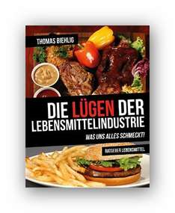 Kindle:Die Lügen der Lebensmittelindustrie: Was uns alles schmeckt!