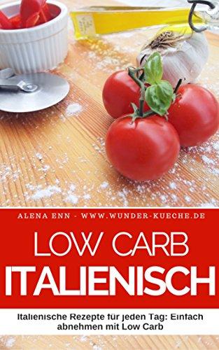 """*Nr. 1 Bestseller in der Kategorie """"Diät""""* --> Gratis Kindle-eBook: Low Carb Kochbuch - Low Carb Italienisch: 50 Italienische Rezepte für jeden Tag: Einfach abnehmen mit Low Carb"""