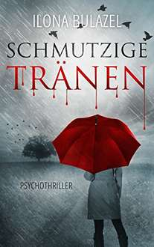 """GRATIS Kindle-eBook [ für Kindle Unlimited Mitglieder ] ansonsten 0,99 €: """"Schmutzige Tränen"""": Psychothriller"""