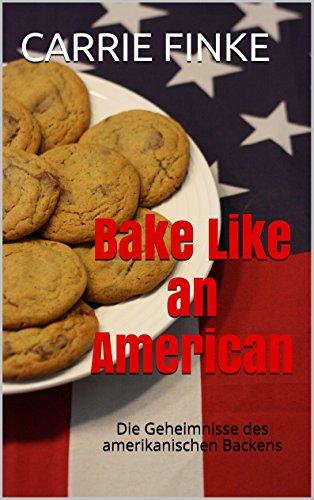 GRATIS Kindle Edition e-Book: ** Bake Like an American ** : Die Geheimnisse des amerikanischen Backens  --> auf Deutsch