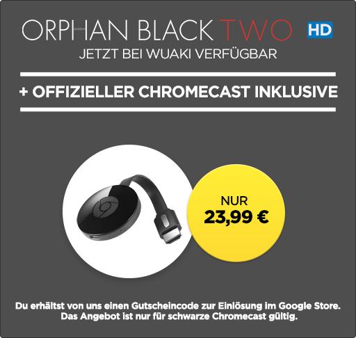 Wuaki Chromecast 2 + Orphan Black Staffel 1 oder 2 [HD] für 23,99 €